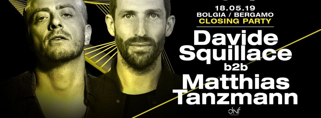 Cartel del evento 18.05.19// Closing Party // DAVIDE SQUILLACE b2b MATTHIAS TANZMANN @ Bolgia