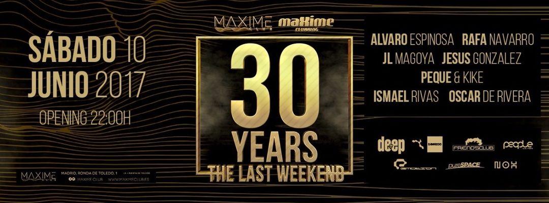 Couverture de l'événement 30 YEARS OF MAXIME // THE LAST WEEKEND // Ismael Rivas + Oscar de Rivera +  Alvaro Espinosa + Rafa Navarro + JL Magoya + Jesus Gonzalez + Peke + Kike