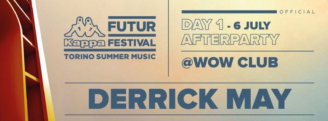 Copertina evento 6 Luglio | AFTER PARTY KFF19 | DERRICK MAY | Wow Club