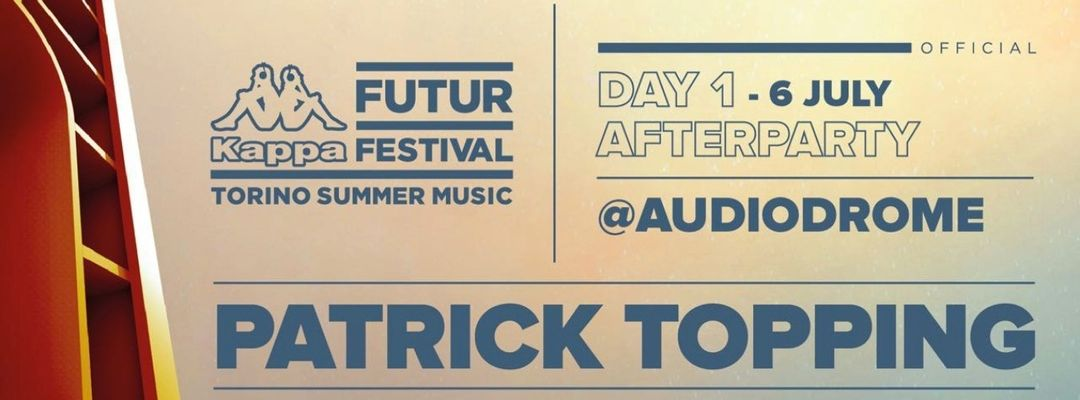 Copertina evento 6 Luglio   AFTER PARTY KFF19   PATRICK TOPPING   Audiodrome Club