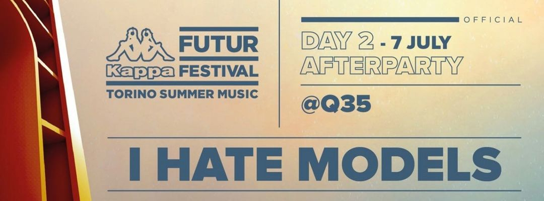 7 Luglio | AFTER PARTY KFF19 | I HATE MODELS | Q35 event cover