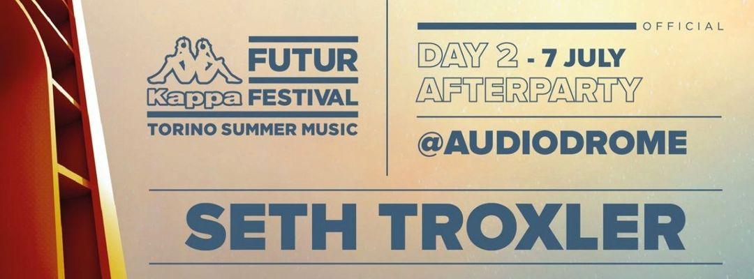 Copertina evento 7 Luglio   AFTER PARTY KFF19   SETH TROXLER   Audiodrome Club