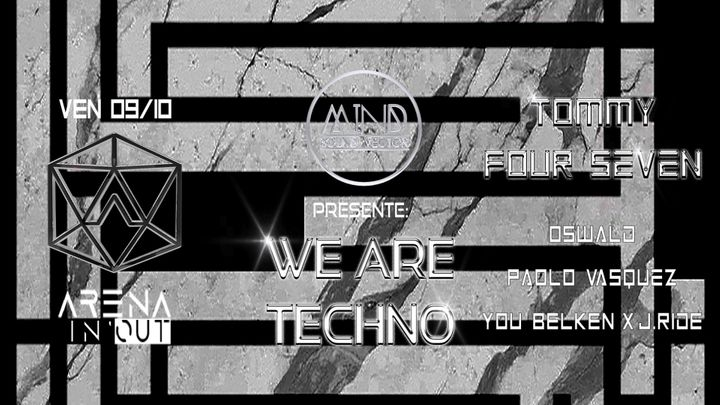 Cover for event: Arena In'Out x Mind Sound Vector | We Are Techno : Tommy Four Seven, Oswald, Paolo Vasquez, You Belken x J Ride