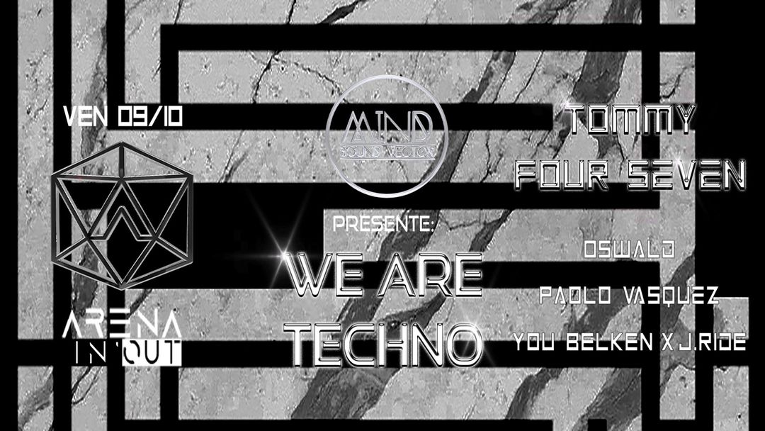 Cartel del evento Arena In'Out x Mind Sound Vector | We Are Techno : Tommy Four Seven, Oswald, Paolo Vasquez, You Belken x J Ride