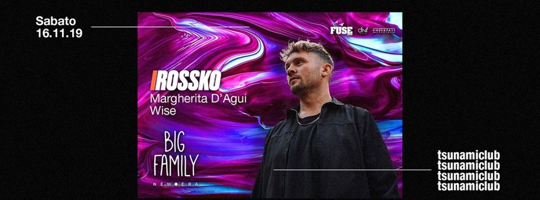Big Family presents Rossko, Margherita D'agui, Wise - Big Family event cover