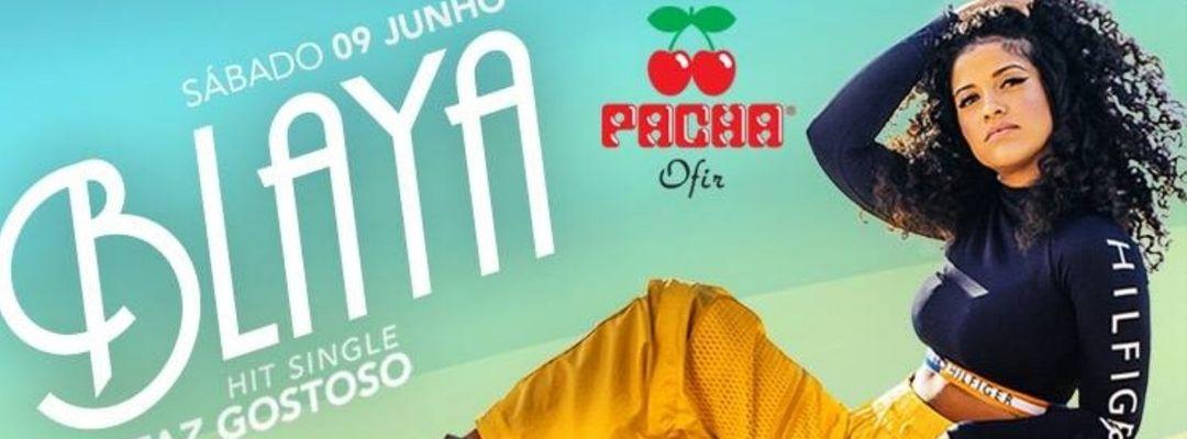 "BLAYA ""Faz Gostoso"" PACHA OFIR _ Sáb. 09 Junho event cover"