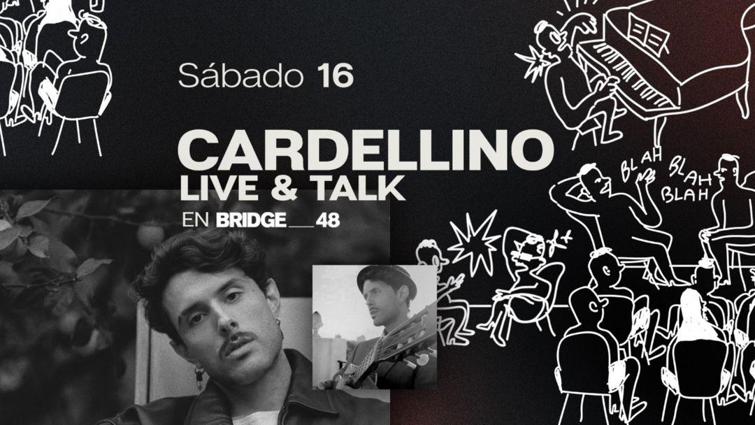 """Cartel del evento CARDELLINO """"Live & Talk"""" en BRIDGE_48"""