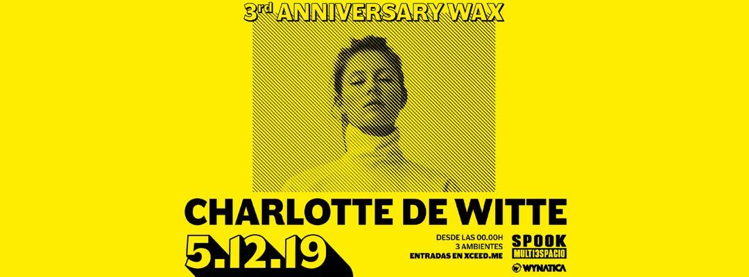 CHARLOTTE DE WITTE / 3° ANNIVERSARY WAX / SPOOK event cover