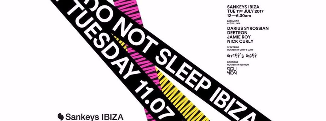 Cartel del evento Do Not Sleep - Sankeys Ibiza w/ Darius Syrossian, Nick Curly & Deetron | Griff's Gaff