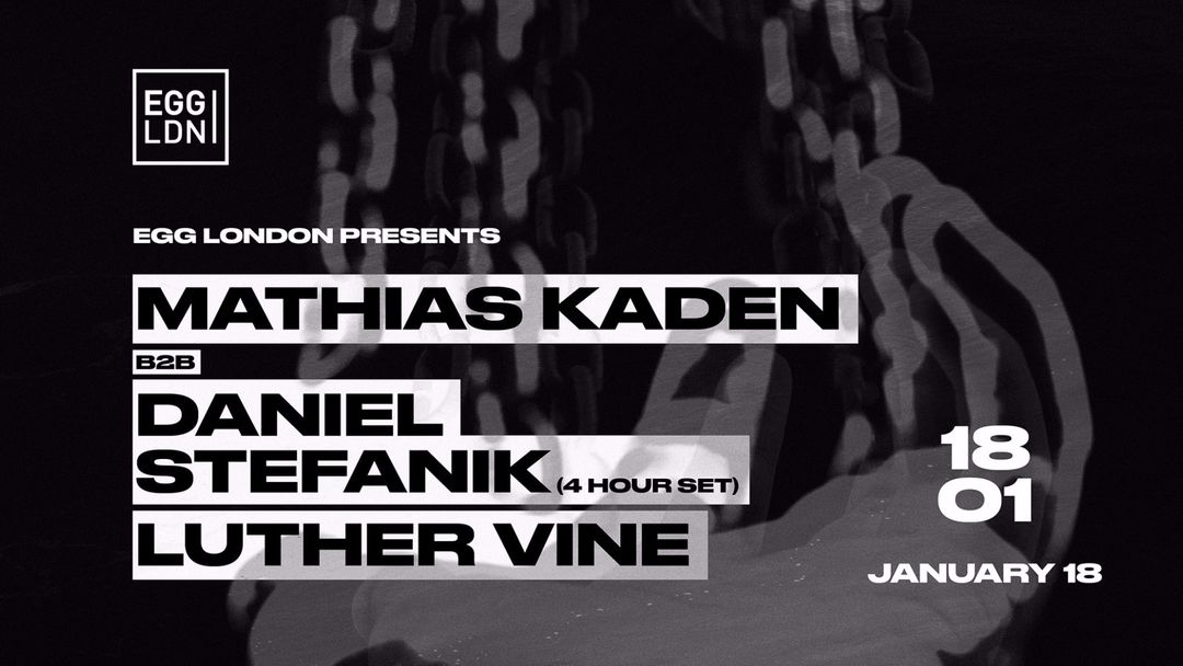 Cartel del evento EGG LDN PRES: MATHIAS KADEN B2B DANIEL STEFANIK & LUTHER VINE