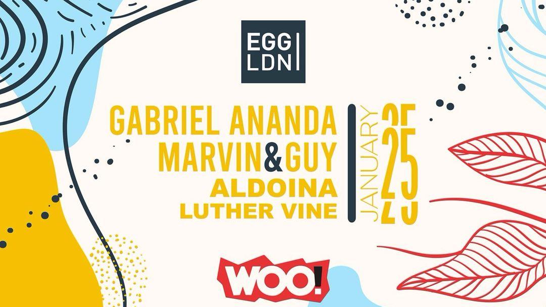 Cartel del evento EGG LDN PRES: WOO! W/ GABRIEL ANANDA, MARVIN & GUY, ALDOINA & LUTHER VINE