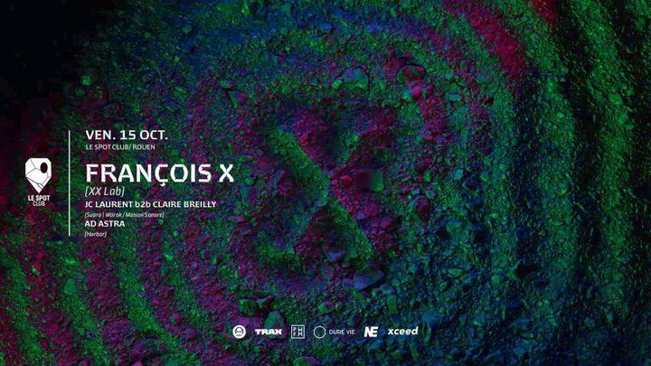 Cover for event: FRANÇOIS X (XX LAB) @ LE SPOT CLUB - ROUEN