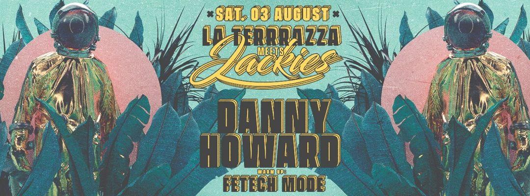 Jackies x La Terrrazza pres: Danny Howard / Fetech Mode event cover