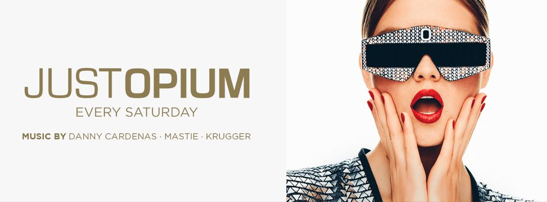 Just Opium   Every Saturday event cover