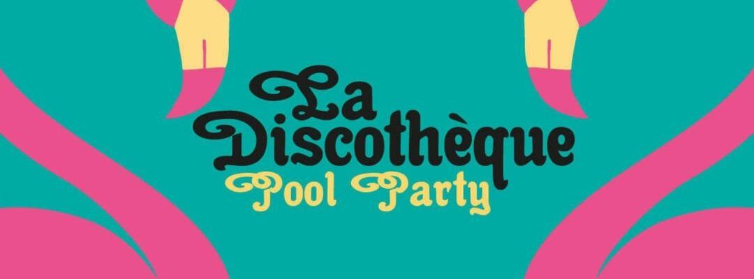 Cartel del evento La Discothèque Pool Party