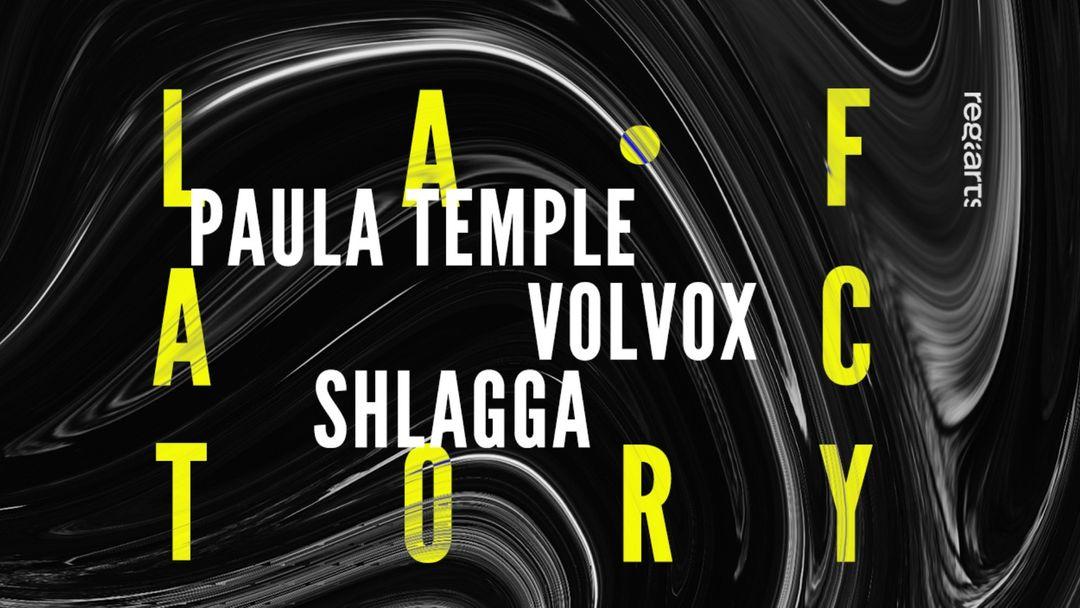 Cartel del evento La Factory • Paula Temple, Volvox, Shlagga ㋡