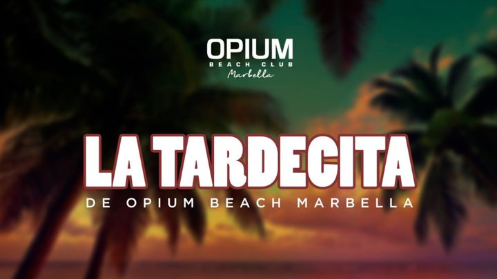 Cover for event: LA TARDECITA DE OPIUM BEACH MARBELLA - VIERNES 7 AGOSTO