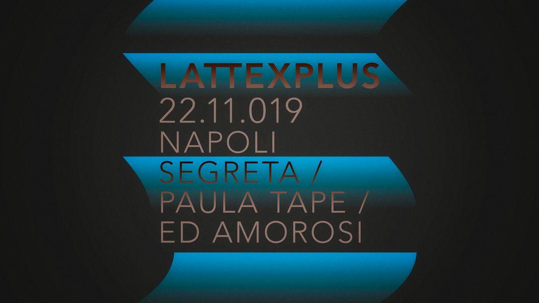 Copertina evento Lattexplus presents Napoli Segreta & Paula Tape