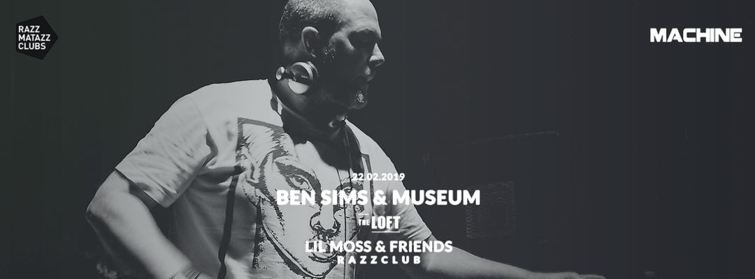 Machine: Ben Sims & Museum LIVE @ The Loft & Fuego w/ Lil Moss @ Razzclub event cover