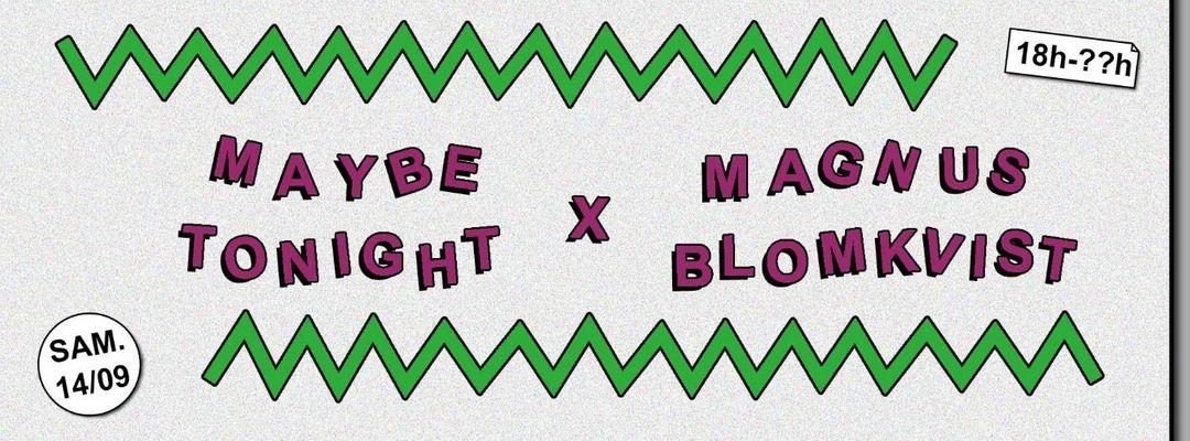 Cartel del evento Maybe Tonight x Magnus Blomkvist
