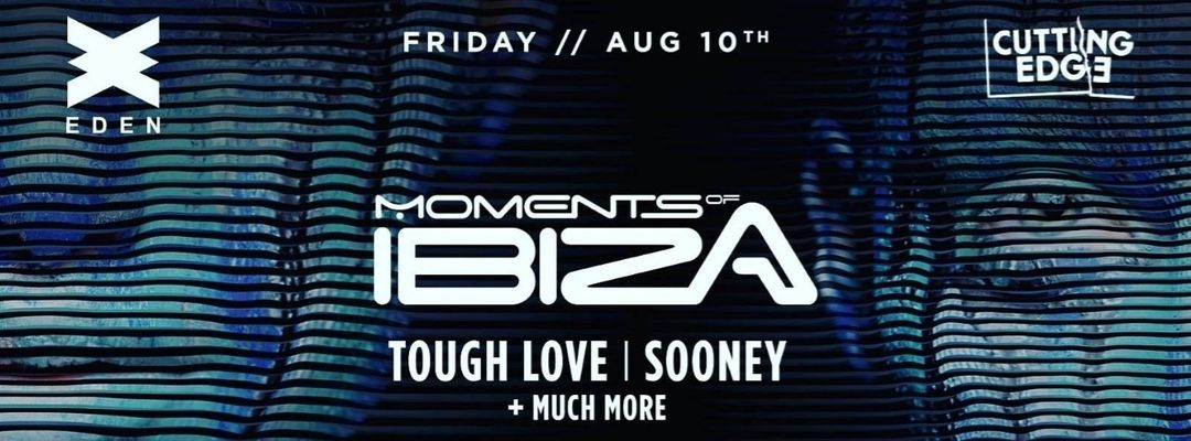 Cartel del evento Moments of IBIZA Presents Cutting Edge w/Tough Love, Sooney