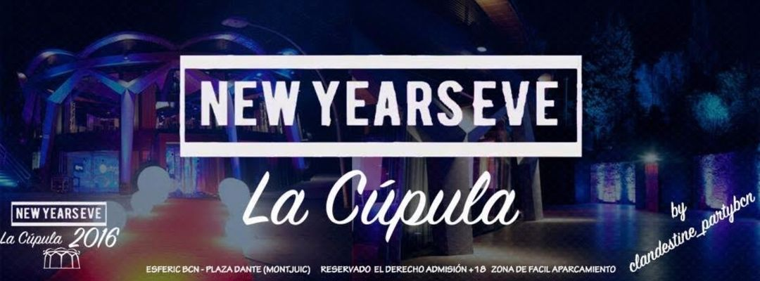 Copertina evento New Years Eve - La Cúpula 2016 presented by Clandestine Party Bcn