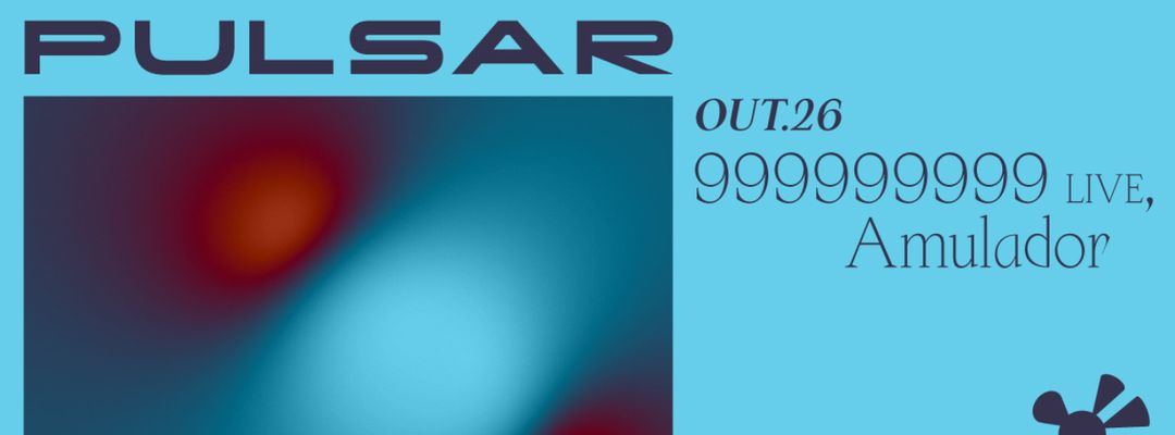 Pulsar w/ 999999999 Live | DJ set, Amulador-Eventplakat