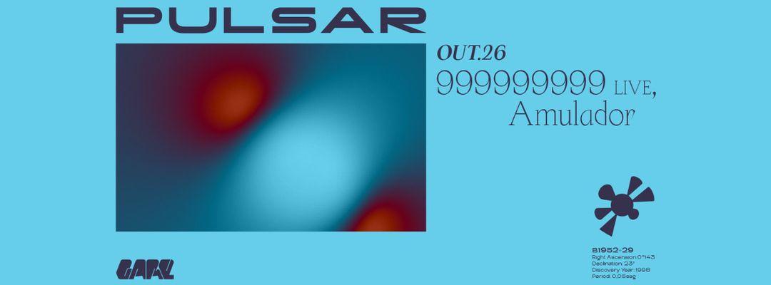 Capa do evento Pulsar w/ 999999999 (six hours) Live | DJ, Amulador
