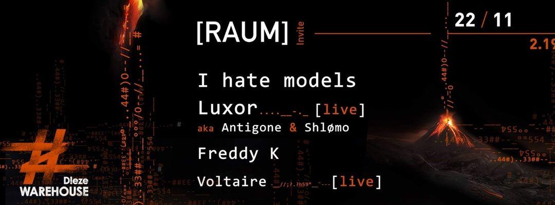 Couverture de l'événement RAUM présente : I Hate Models & LUXOR (live) [Shlømo & Antigone]