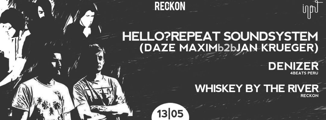 Cartel del evento Reckon with HELLO?REPEAT SOUNDSYSTEM, DENIZER & WHISKEY BY THE RIVER