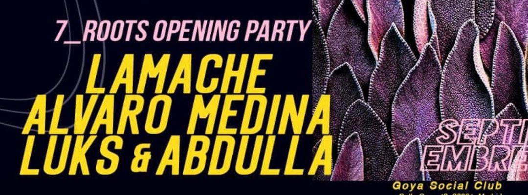 Cartel del evento Roots Opening Party w/ Lamache, Alvaro Medina, Luks & Abdulla