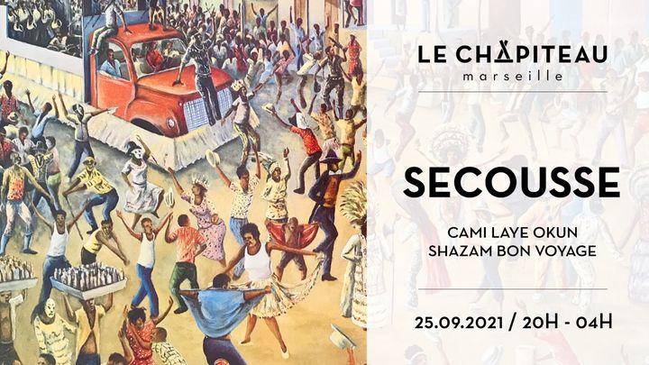 Cover for event: SECOUUUUUUSSES ! - w/ Cami Layé Okún, Secousse, Shazam Bon Voyage