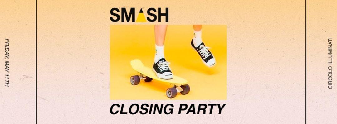 Cartel del evento SMASH - Closing Party - Circolo Illuminati