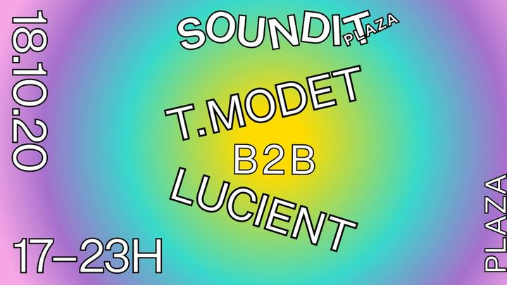 Cover for event: Soundit Plaza - 18 de octubre: T Modet b2b Lucient