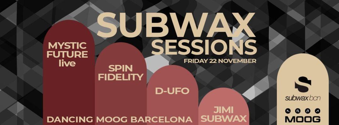 Copertina evento SUBWAX SESSIONS: MYSTIC FUTURE live + SPIN FIDELITY + D-UFO + JIMI SUBWAX