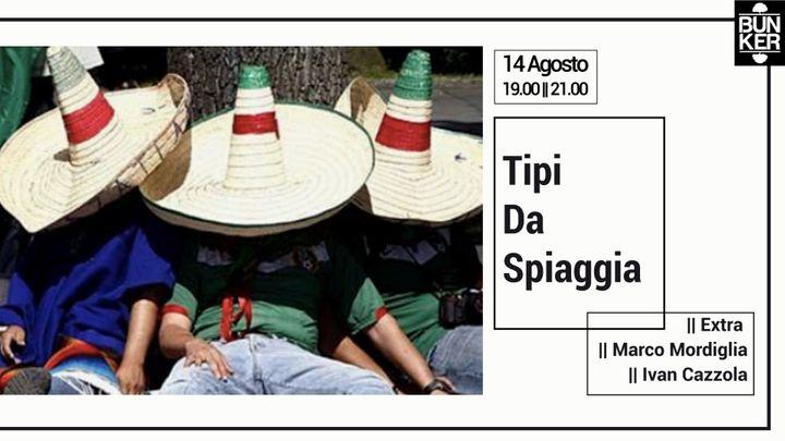 Cover for event: Tipi da spiaggia || Ezra, Marco Mordiglia, Ivan Cazzola @Bunker