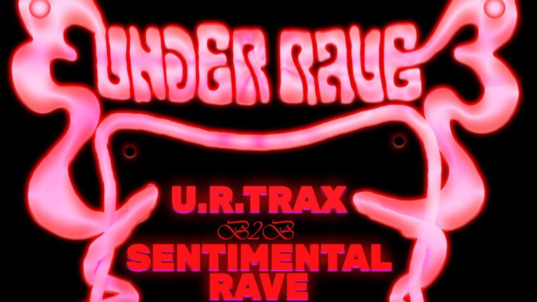 Couverture de l'événement UNDER RAVE : u.r.trax + Sentimental Rave (ALL NIGHT LONG)