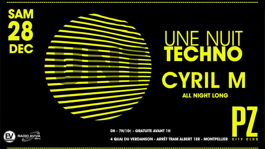 Une Nuit Techno : Cyril M all night long @PZ city club-Eventplakat