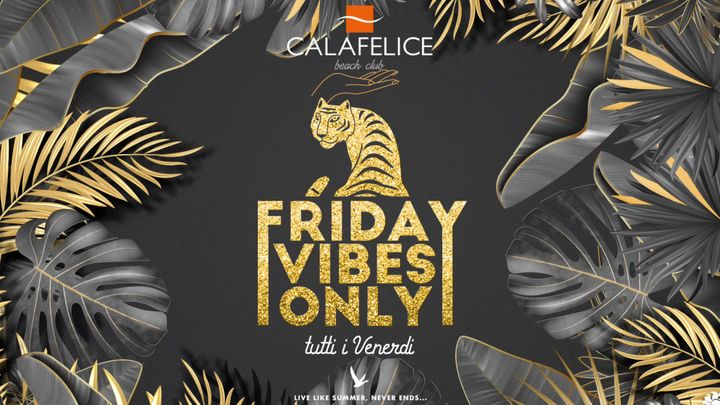 """Cover for event: Venerdi """"FRIDAY VIBES ONLY"""" Cala Felice"""