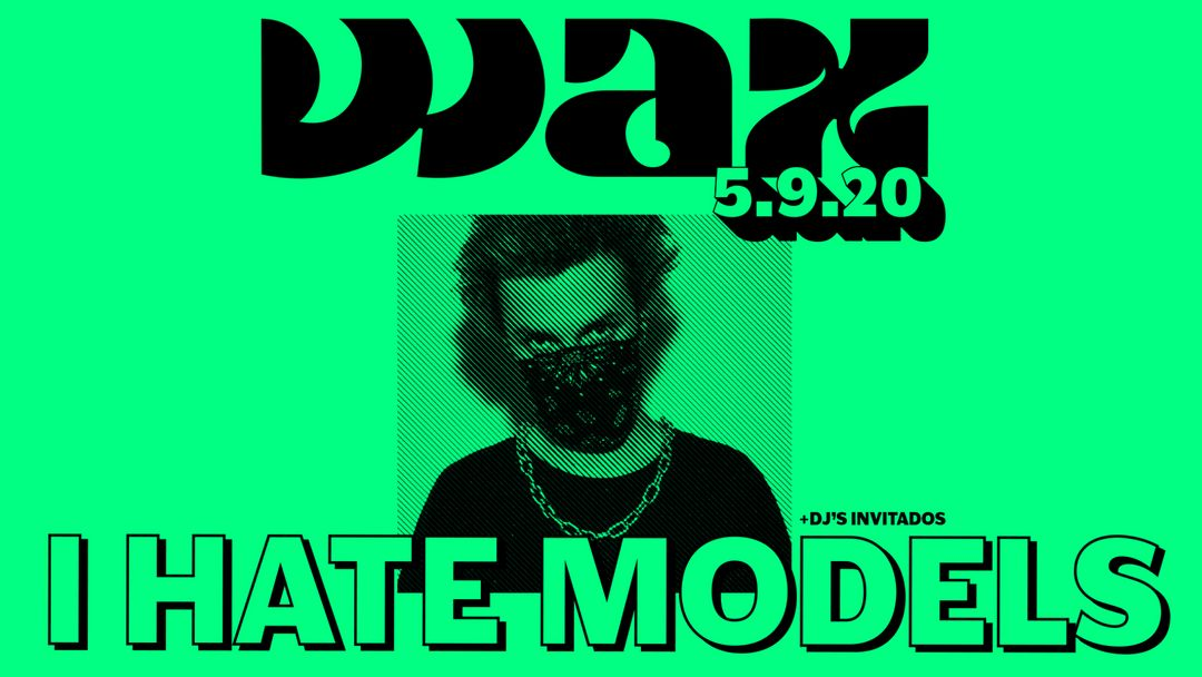 Wax presenta I Hate Models event cover