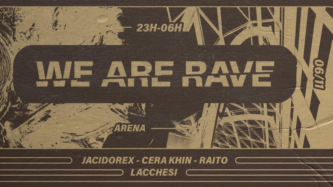 WE ARE RAVE w/ JACIDOREX / CERA KHIN / LACCHESI / RAITO event cover